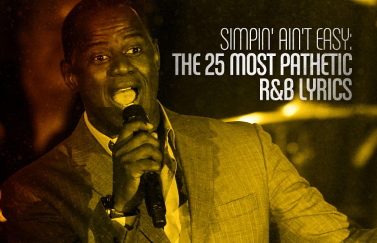 Simpin' Ain't Easy: The 25 Most Pathetic R&B Lyrics | Complex