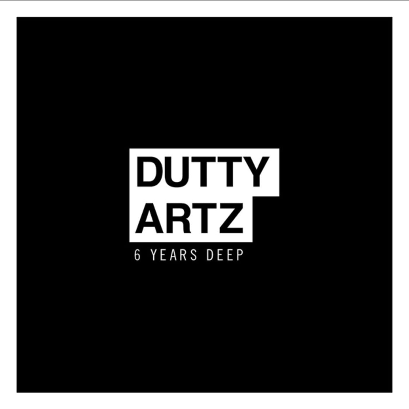 dutty artz 6 years deep