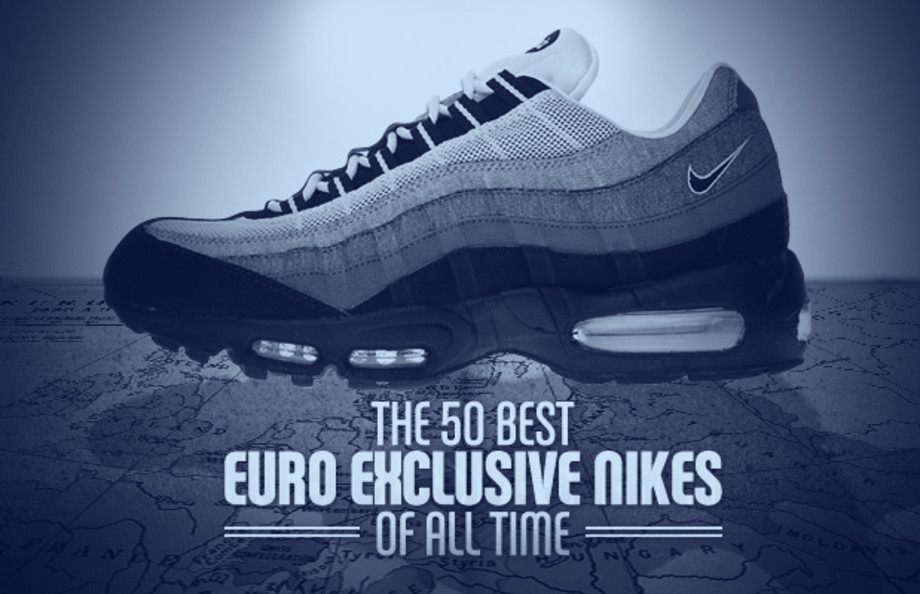 The 50 Best Euro Exclusive Nikes of All Time | Complex