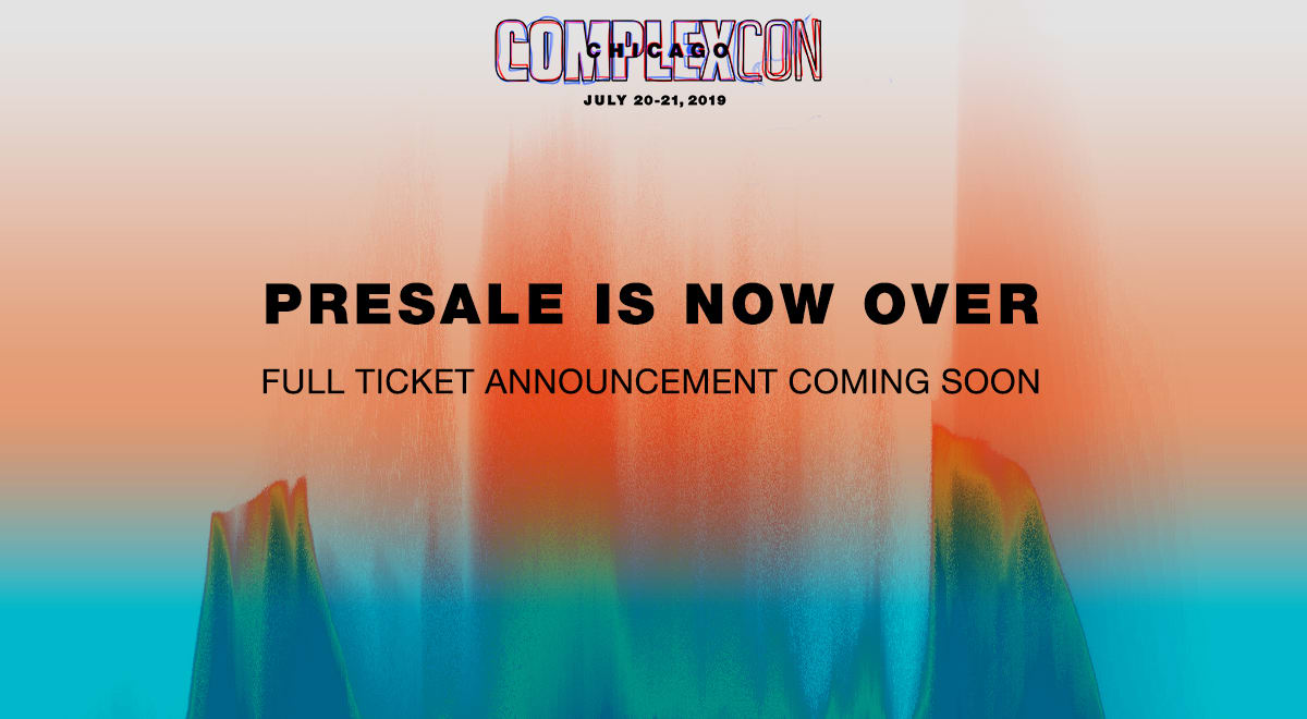 COMPLEXCON CHICAGO PRESALE IS NOW OVER!