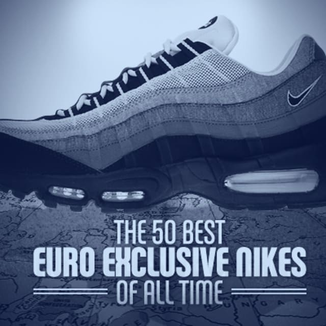 The 50 best euro exclusive nikes of all time complex for Bett 50 euro