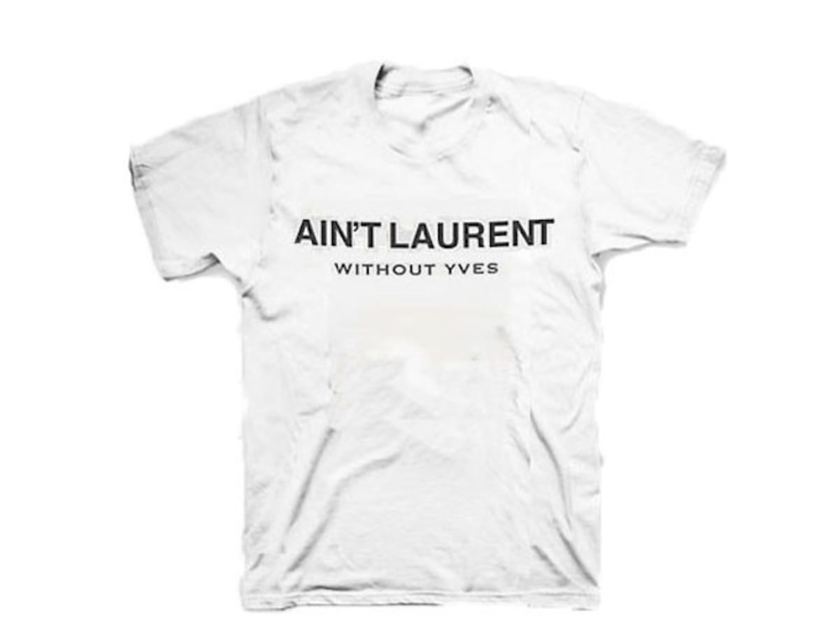 saint laurent slapped the maker of the ain 39 t laurent without yves parody t shirt with a. Black Bedroom Furniture Sets. Home Design Ideas