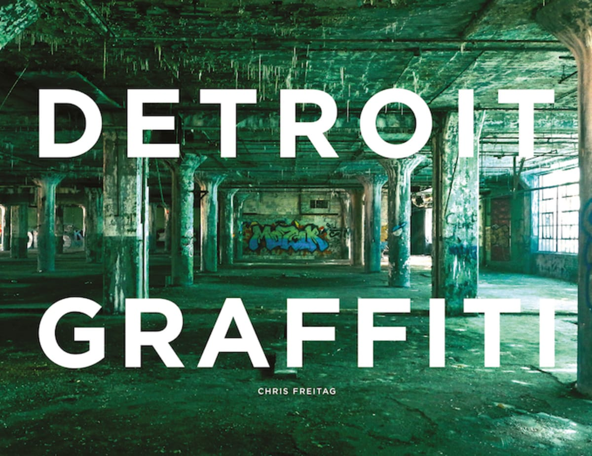 """Interview: Photographer Chris Freitag Talks About His New Book """"Detroit Graffiti"""" and the Street Art Culture of the City"""