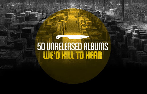 50 Unreleased Albums We'd Kill To Hear | Complex