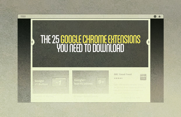 The 25 Google Chrome Extensions You Need To Download | Complex