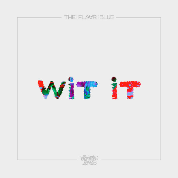 "Premiere: The Flavr Blue Link Up With Sweater Beats on ""Wit It"" news"