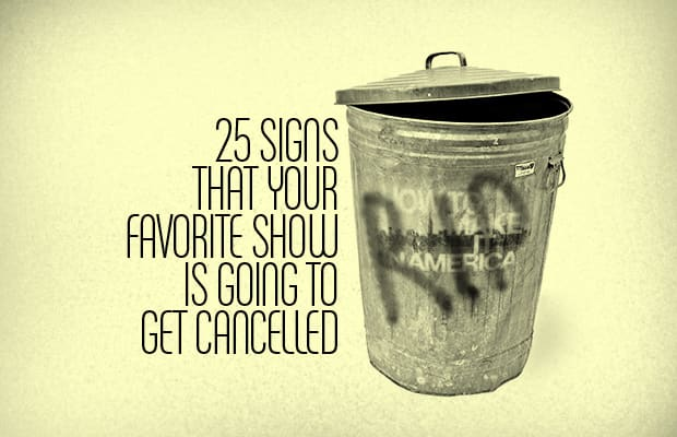 25 Signs That Your Favorite Show Is Going to Get Cancelled ...