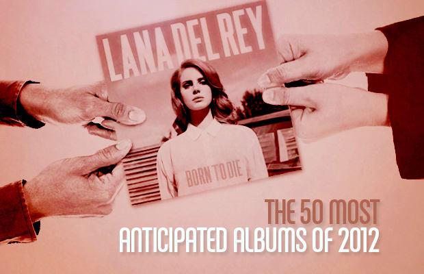 bcc667da7b91 The 50 Most Anticipated Albums of 2012
