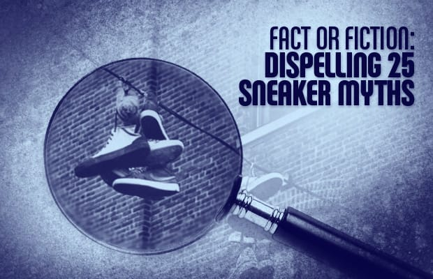 c6886aaa96ff Fact or Fiction  Dispelling 25 Sneaker Myths