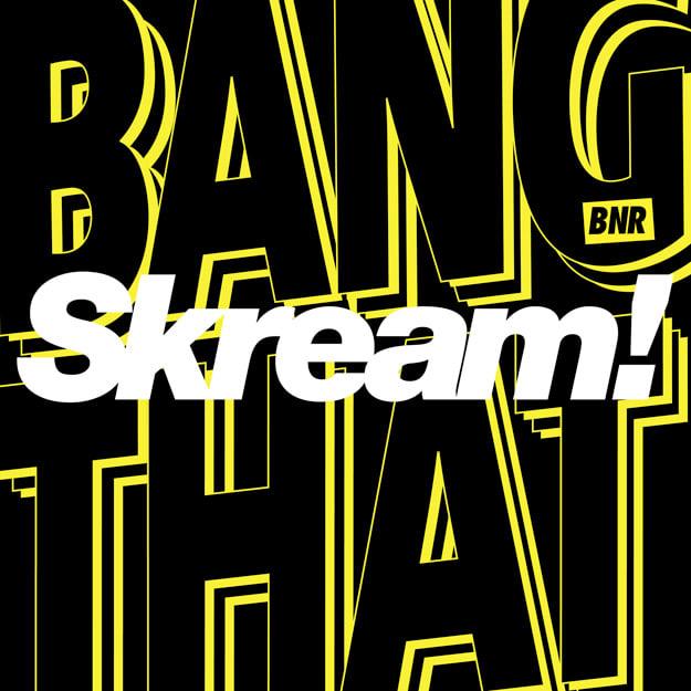 skream-bang-that