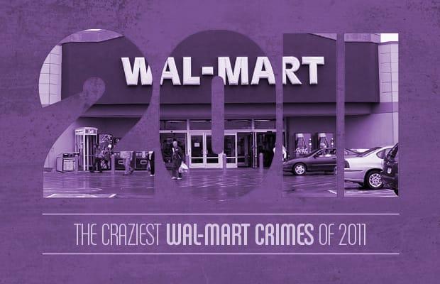 the impromptu meth maker the 10 craziest wal mart crimes of 2011