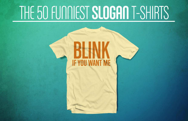 57229614f28 The 50 Funniest Slogan T-Shirts