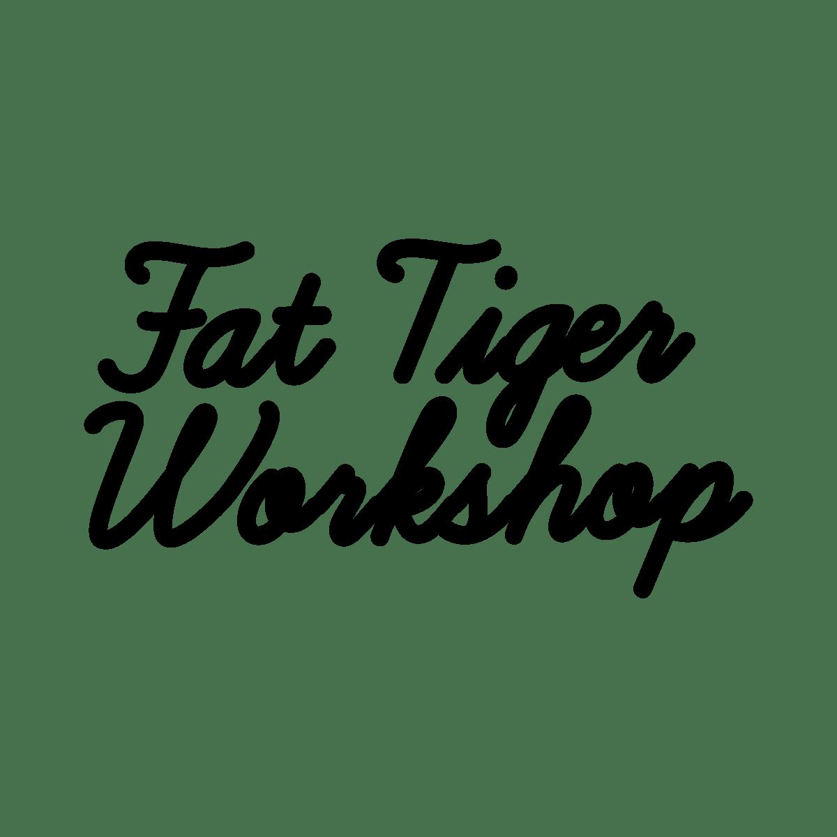 Fat Tiger Workshop