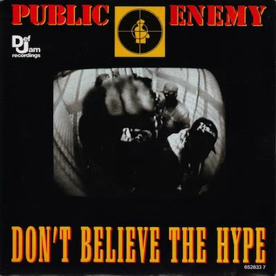 Public enemy quot don t believe the hype quot 1988 31 songs to quit your