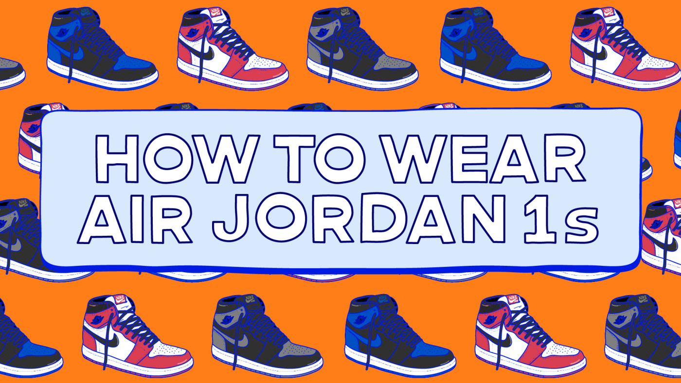 How To Wear Air Jordan 1s: A Guide on Lacing, Styling & More | Complex