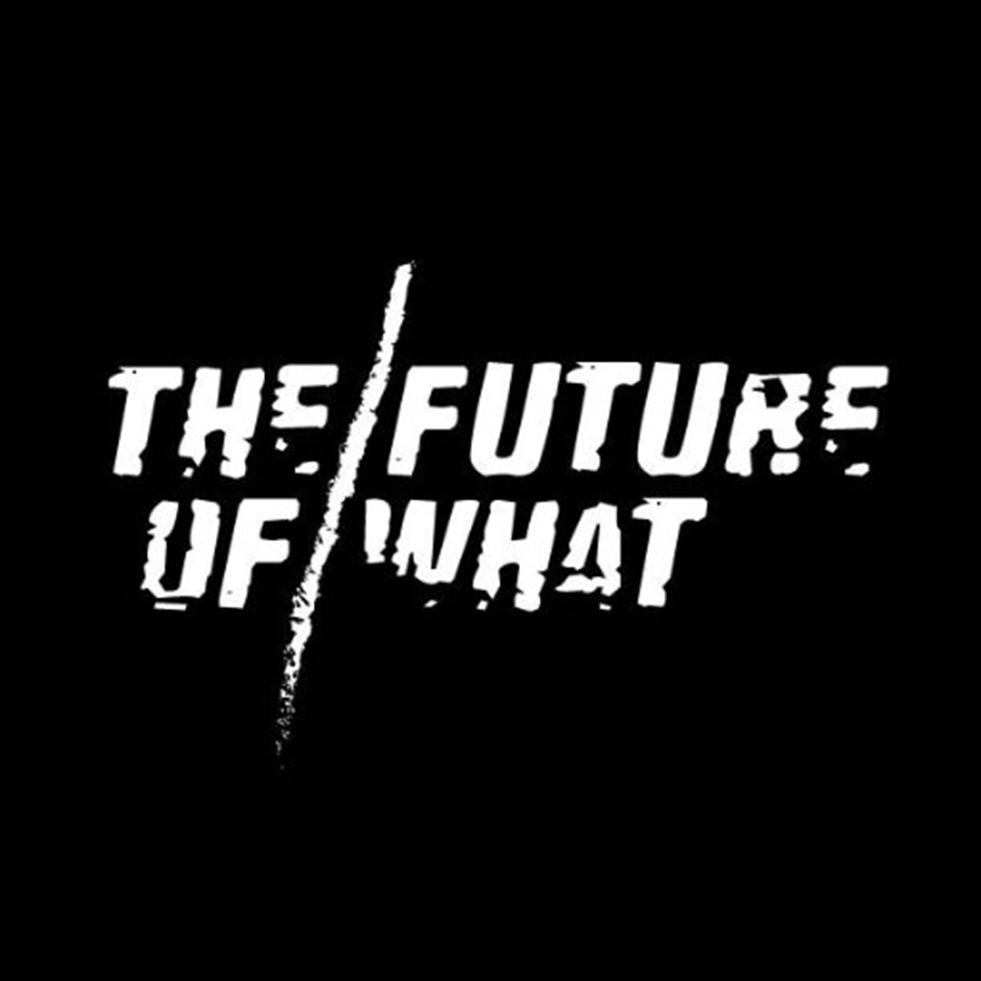 the future of what podcast