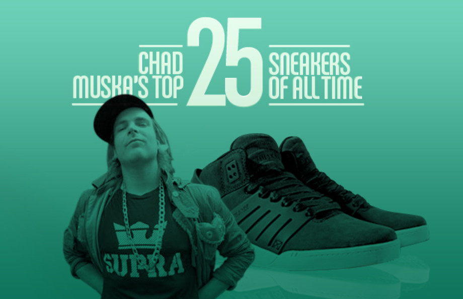 Chad Muska's Top 25 Sneakers of All-Time