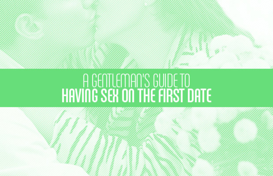 A Gentleman's Guide to Having Sex on the First Date