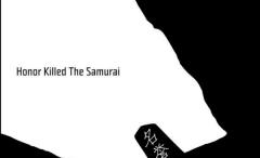 This is Ka's Honor Killed The Samurai