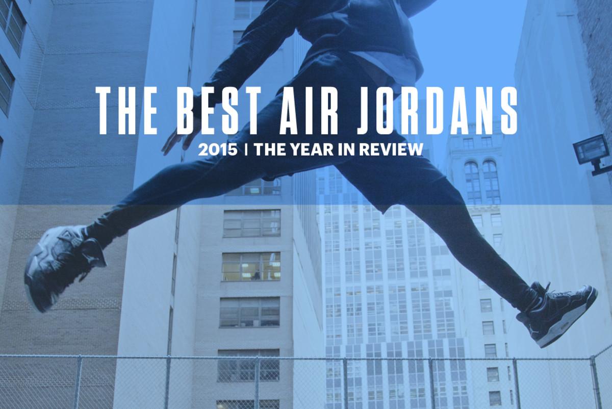 08bdb02a26b The Best Jordans of 2015 | Complex