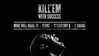 """Mike Will Made-It """"Kill 'Em With Success"""" f/ 2 Chainz, Schoolboy Q, and Eearz"""