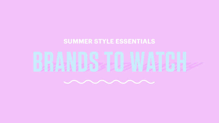brands to watch this summer