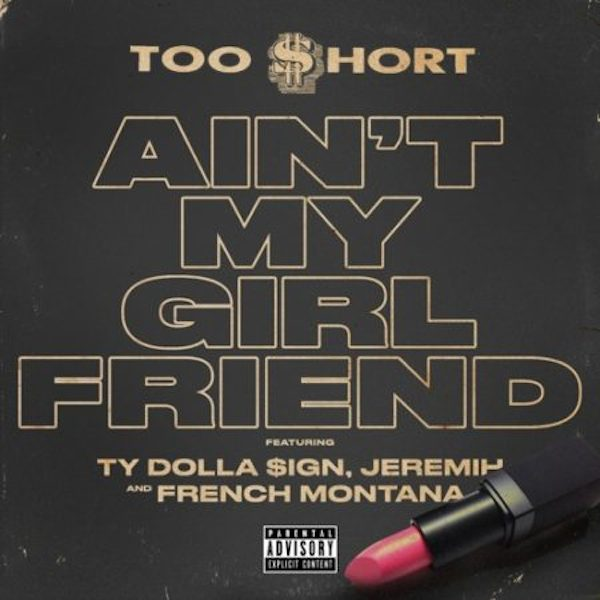 "Too Short ""Ain't My Girlfriend"" f/ French Montana, Jeremih, and Ty Dolla Sign"