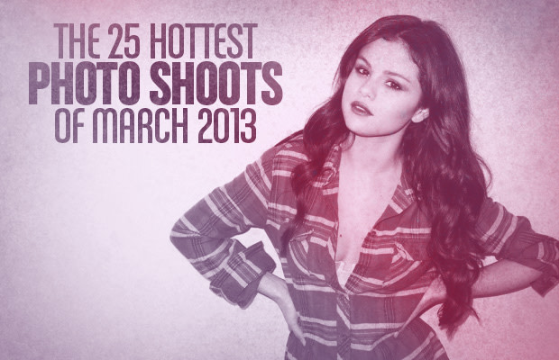 The 25 Hottest Photo Shoots of March 2013