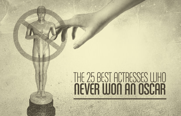 The 25 Best Actresses Who Never Won An Oscar