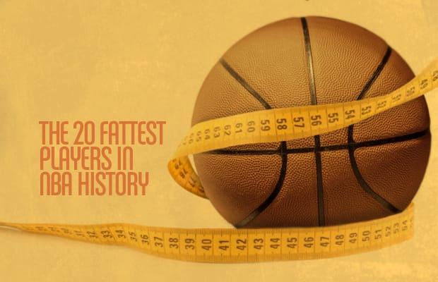 The 20 Fattest Players in NBA History