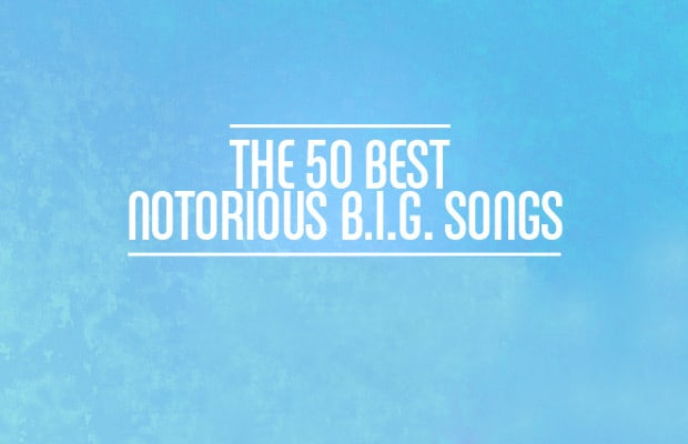 The 50 Best Notorious B.I.G. Songs | Complex