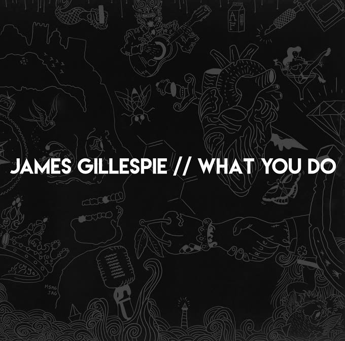James Gillespie - What You Do