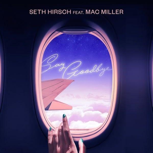 """Seth Hirsch """"Say Goodbye"""" f/ Mac Miller"""